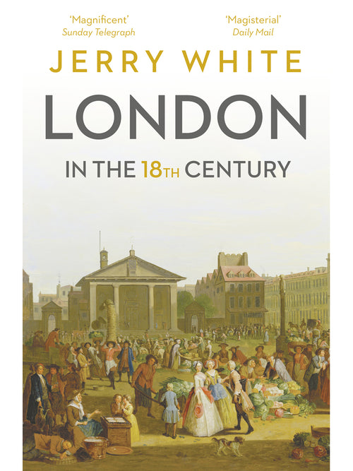 London in the Eighteenth Century Book by Jerry White