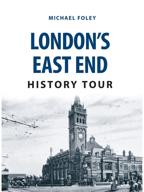 London's East End History Tour Book by Michael Foley