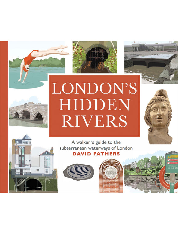 London's Hidden Rivers: A Walker's Guide to the Subterranean Waterways of London Book by David Fathers