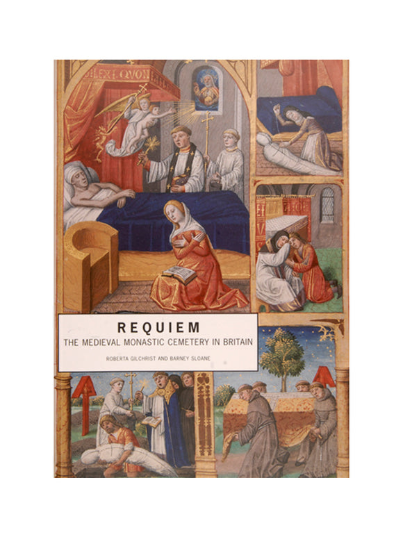 Requiem: The Medieval Monastic Cemetery in Britain. Book by Barney Sloane and Roberta Gilchrist.