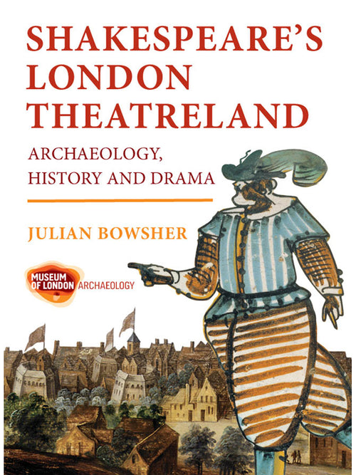 Shakespeare's London Theatreland: Archaeology, History and Drama. Book by Julian Bowsher. Museum of London Archaeology.