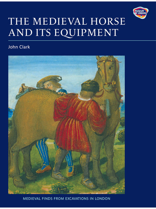 he Medieval Horse and its Equipment Book by John Clark. Museum of London.