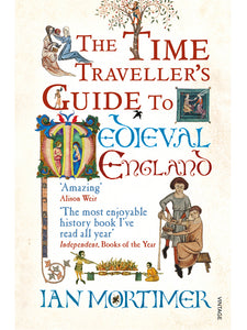 The Time Traveller's Guide to Medieval England: A Handbook for Visitors to the Fourteenth Century Book by Ian Mortimer