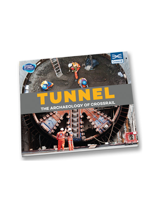 Tunnel: The Archaeology of Crossrail by Jackie Keily