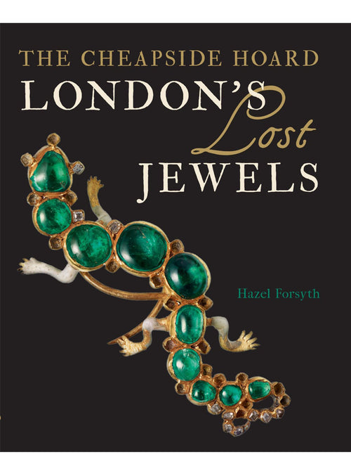 The Cheapside Hoard: London's Lost Jewels
