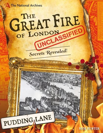 The National Archives: The Great Fire of London Unclassified, Secrets Revealed Book by Nick Hunter