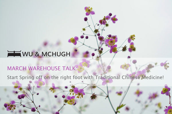 THE MARCH WAREHOUSE TALK : START SPRING OFF WITH TRADITIONAL CHINESE MEDICINE!