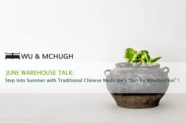 "THE JUNE WAREHOUSE TALK : TCM ""SAN FU MOXIBUSTION"""