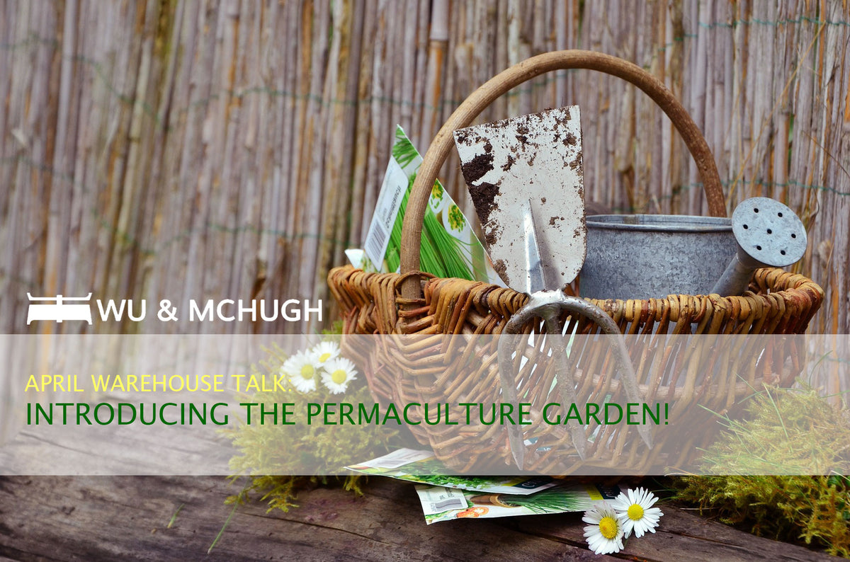 APRIL'S WAREHOUSE TALK: INTRODUCING THE PERMACULTURE GARDEN