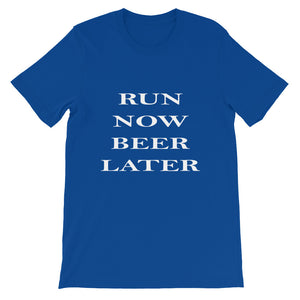 Run Now Beer Later Unisex Short Sleeve T-Shirt