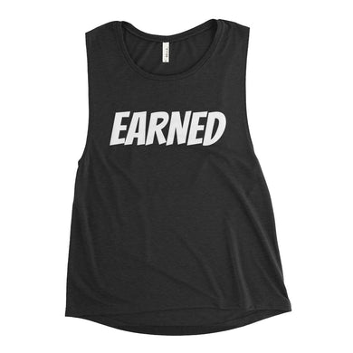Earned NOT given Ladies' Muscle Tank