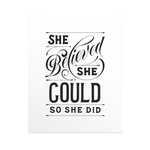 She Believed She Could So She Did - Print
