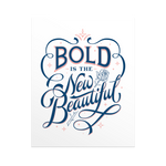 Bold is the New Beautiful - Print