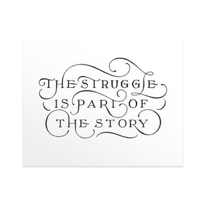 The Struggle is Part of the Story - Print