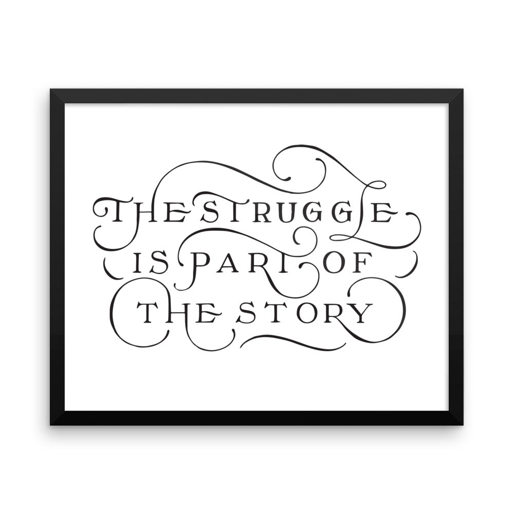 The Struggle Is Part Of The Story - Framed Print