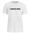 I SMOKE MIDS SHIRT