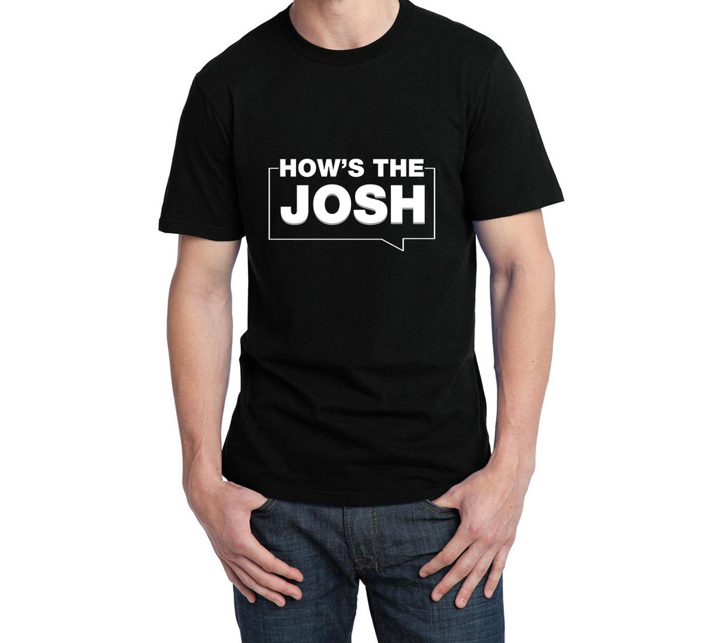 Pre Booking - How's The Josh T-Shirt ( Launching on 26 Jan )