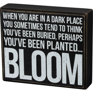 Box Sign - When Your Are In A Dark Place Bloom