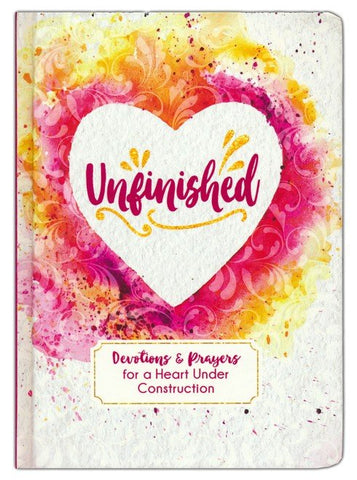 Unfinished: Devotions and Prayers for a Heart Under Construction