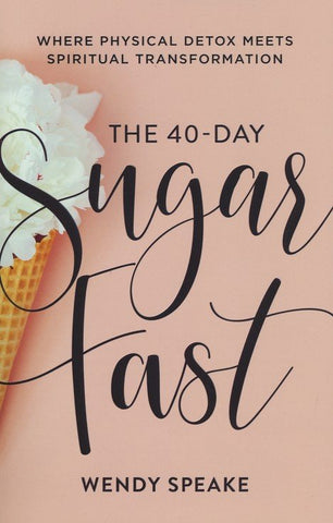 The 40 Day Sugar Fast - Wendy Speake