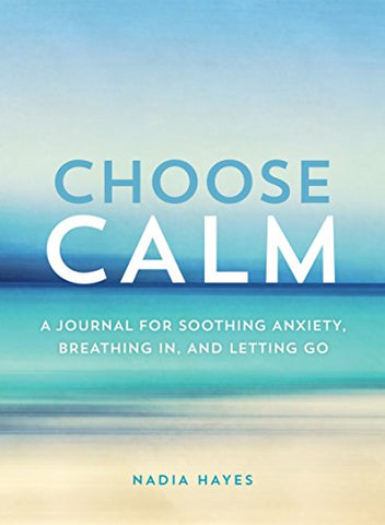 Choose Calm A Journal for Healing Anxiety
