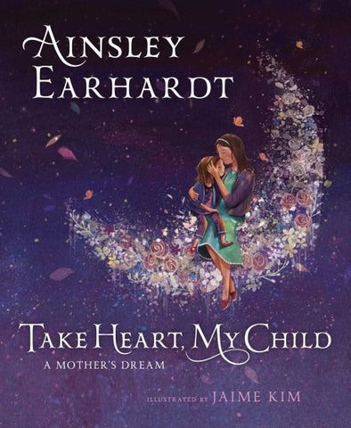 Take Heart My Child - A Mother's Dream