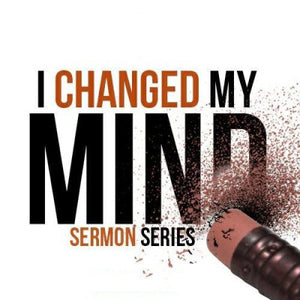 I've Changed My Mind MP3 Sermon Series