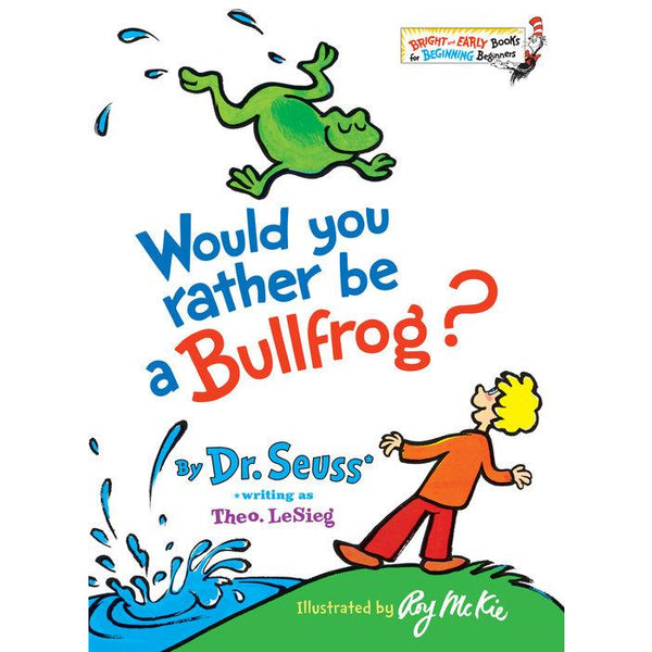 Dr. Seuss Would You Rather be a Bullfrog?