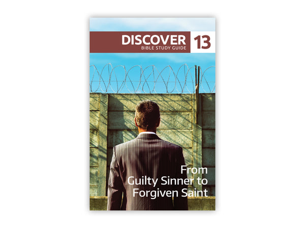 Discover Bible Study Guide #13 - From Guilty Sinner to Forgiven Saint