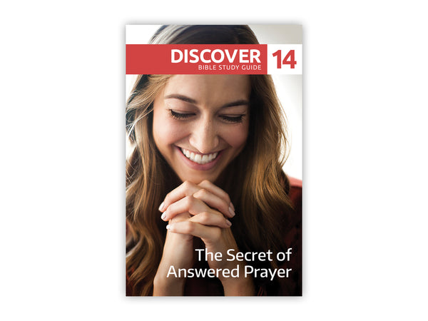 Discover Bible Study Guide #14 - The Secret of Answered Prayer
