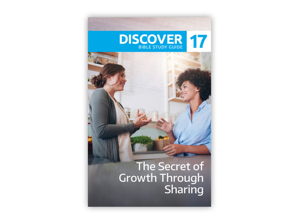 Discover Bible Study Guide #17 - The Secret of Growth Through Sharing
