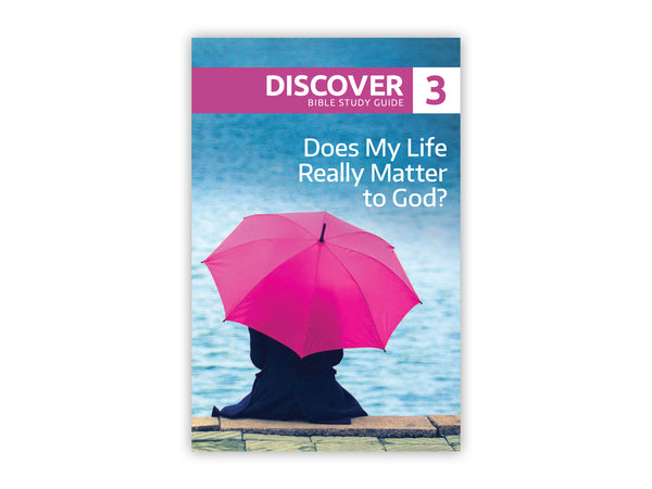 Discover Bible Study Guide #3 - Does My Life Really Matter to God?