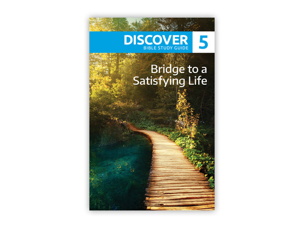 Discover Bible Study Guide #5 - Bridge to a Satisfying Life