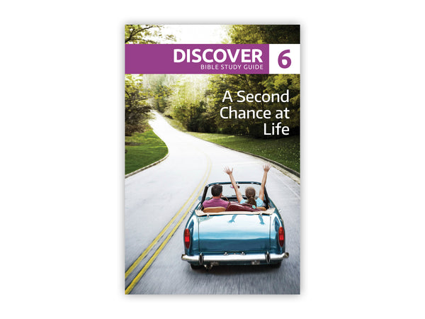 Discover Bible Study Guide #6 - A Second Chance at Life