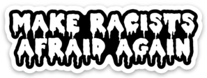 Make Racists Afraid Again Vinyl Sticker