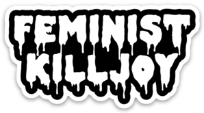 Feminist Killjoy Vinyl Sticker