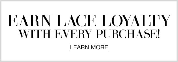 Earn LACE Loyalty With Every Purchase!