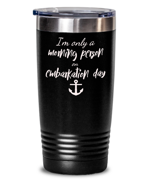 I'm Only a Morning Person on Embarkation Day Tumbler