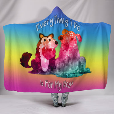 Everything I Do Is For My Dogs Hooded Blanket for Dog Lovers