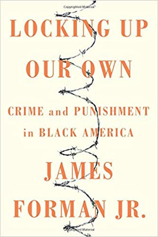 Locking Up Our Own: Crime & Punishment in Black America