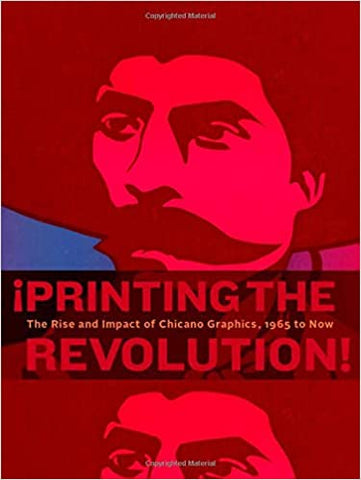 ¡Printing the Revolution!: The Rise and Impact of Chicano Graphics, 1965 to Now