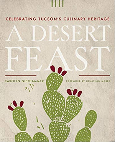 A Desert Feast: Celebrating Tucson's Culinary Heritage (Southwest Center Series)