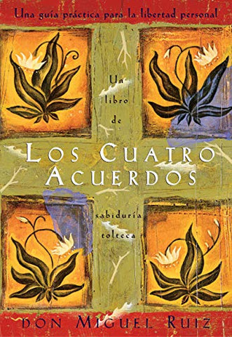 Los Cuatro Acuerdos: Una Guia Practica Para La Libertad Personal (the Four Agreements, Spanish-Language Edition)