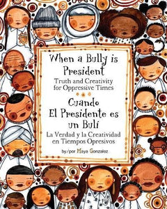 When a Bully is President: Truth and Creativity for Oppressive Times (Spanish Edition)