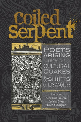 Coiled Serpent - Poets Arising from the Cultural Quakes and Shifts of Los Angeles