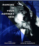 Dancing In Your Mother's Skin
