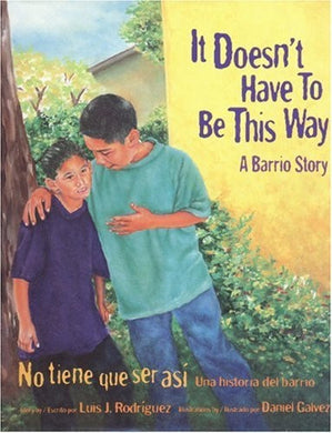 It Doesn't Have to Be This Way/No tiene que ser asi: A Barrio Story/Una historia del barrio