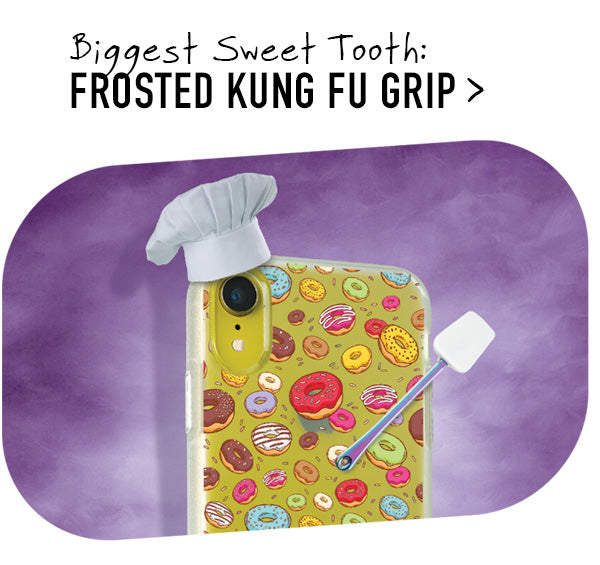 Biggest Sweet Tooth: Frosted KUNG FU GRIP