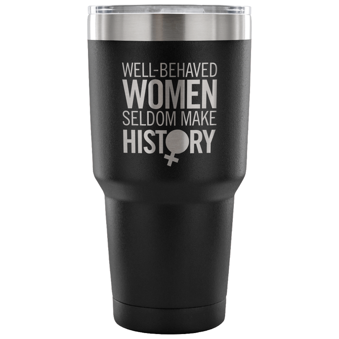 Well Behaved Women Tumbler