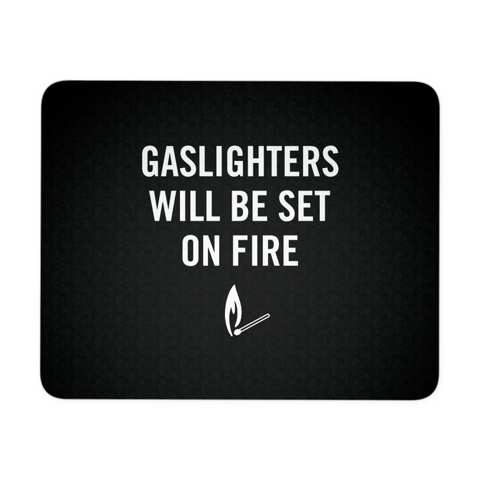 Gaslighters Beware Mousepad